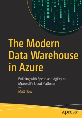 The Modern Data Warehouse in Azure: Building with Speed and Agility on Microsoft's Cloud Platform-cover
