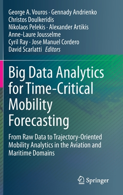 Big Data Analytics for Time-Critical Mobility Forecasting: From Raw Data to Trajectory-Oriented Mobility Analytics in the Aviation and Maritime Domain-cover