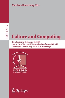 Culture and Computing: 8th International Conference, C&c 2020, Held as Part of the 22nd Hci International Conference, Hcii 2020, Copenhagen,-cover