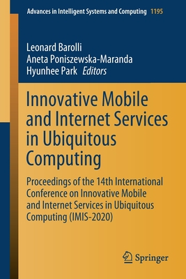 Innovative Mobile and Internet Services in Ubiquitous Computing: Proceedings of the 14th International Conference on Innovative Mobile and Internet Se-cover