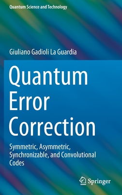 Quantum Error Correction: Symmetric, Asymmetric, Synchronizable, and Convolutional Codes-cover