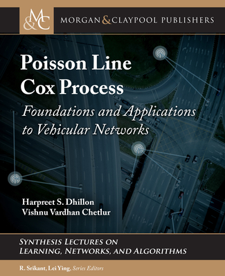 Poisson Line Cox Process: Foundations and Applications to Vehicular Networks Synthesis Lectures on-cover