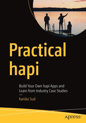Practical Hapi: Build Your Own Hapi Apps and Learn from Industry Case Studies-cover
