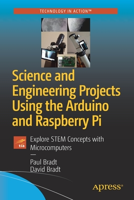 Science and Engineering Projects Using the Arduino and Raspberry Pi: Explore Stem Concepts with Microcomputers-cover