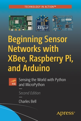 Beginning Sensor Networks with Xbee, Raspberry Pi, and Arduino: Sensing the World with Python and Micropython-cover