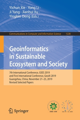 Geoinformatics in Sustainable Ecosystem and Society: 7th International Conference, Gses 2019, and First International Conference, Geoai 2019, Guangzho-cover