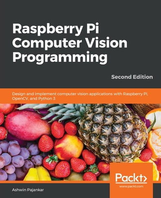 Raspberry Pi Computer Vision Programming -Second Edition: Design and implement computer vision applications with Raspberry Pi, OpenCV, and Python 3-cover