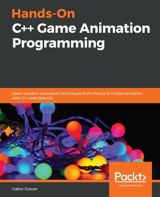 Hands-On C++ Game Animation Programming: Learn modern animation techniques from theory to implementation with C++ and OpenGL-cover