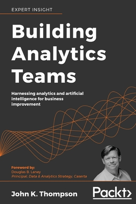 Building Analytics Teams: Harnessing analytics and artificial intelligence for business improvement-cover