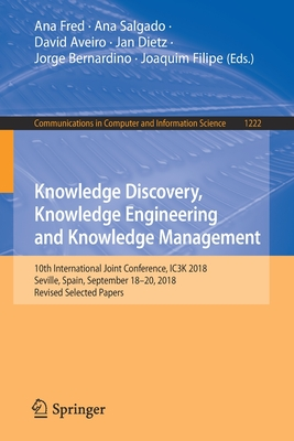 Knowledge Discovery, Knowledge Engineering and Knowledge Management: 10th International Joint Conference, Ic3k 2018, Seville, Spain, September 18-20,-cover