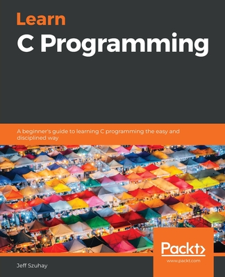 Learn C Programming: A beginner's guide to learning C programming the easy and disciplined way-cover