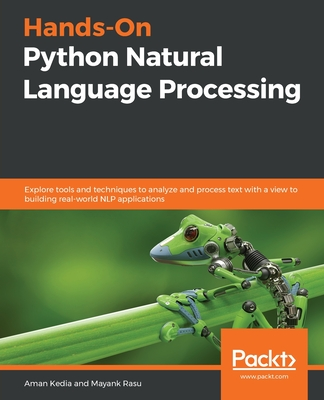 Hands-On Python Natural Language Processing: Explore tools and techniques to analyze and process text with a view to building real-world NLP applicati-cover