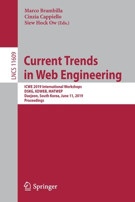 Current Trends in Web Engineering: Icwe 2019 International Workshops, Dskg, Kdweb, Matwep, Daejeon, South Korea, June 11, 2019, Proceedings-cover