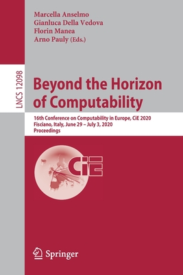 Beyond the Horizon of Computability: 16th Conference on Computability in Europe, Cie 2020, Fisciano, Italy, June 29-July 3, 2020, Proceedings-cover