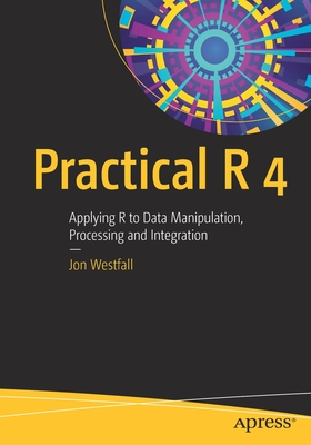 Practical R 4: Applying R to Data Manipulation, Processing and Integration-cover
