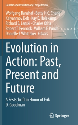 Evolution in Action: Past, Present and Future: A Festschrift in Honor of Erik D. Goodman-cover