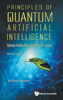 Principles of Quantum Artificial Intelligence (Second Edition): Quantum Problem Solving and Machine Learning-cover