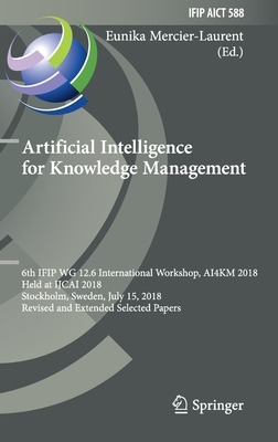 Artificial Intelligence for Knowledge Management: 6th Ifip Wg 12.6 International Workshop, Ai4km 2018, Held at Ijcai 2018, Stockholm, Sweden, July 15,-cover