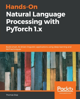 Hands-On Natural Language Processing with PyTorch 1.x: Build smart, AI-driven linguistic applications using deep learning and NLP techniques-cover