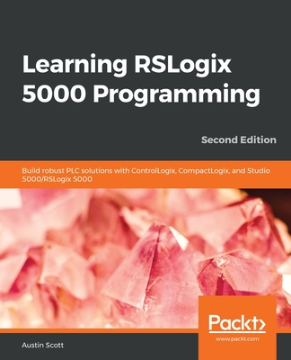 Learning RSLogix 5000 Programming: Build robust PLC solutions with ControlLogix, CompactLogix, and Studio 5000/RSLogix 5000-cover