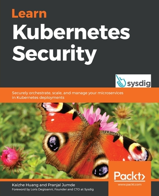 Learn Kubernetes Security: Securely orchestrate, scale, and manage your microservices in Kubernetes deployments-cover