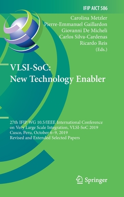 Vlsi-Soc: New Technology Enabler: 27th Ifip Wg 10.5/IEEE International Conference on Very Large Scale Integration, Vlsi-Soc 2019, Cusco, Peru, October-cover
