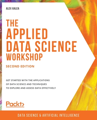 The Applied Data Science Workshop, Second Edition: Get started with the applications of data science and techniques to explore and assess data effecti-cover