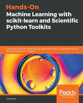 Hands-On Machine Learning with scikit-learn and Scientific Python Toolkits: A practical guide to implementing supervised and unsupervised machine lear-cover