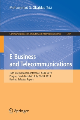 E-Business and Telecommunications: 16th International Conference, Icete 2019, Prague, Czech Republic, July 26-28, 2019, Revised Selected Papers-cover