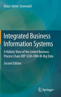 Integrated Business Information Systems: A Holistic View of the Linked Business Process Chain Erp-Scm-Crm-Bi-Big Data-cover