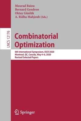 Combinatorial Optimization: 6th International Symposium, Isco 2020, Montreal, Qc, Canada, May 4-6, 2020, Revised Selected Papers-cover