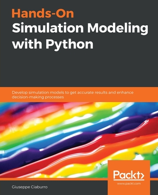 Hands-On Simulation Modeling with Python: Develop simulation models to get accurate results and enhance decision-making processes-cover