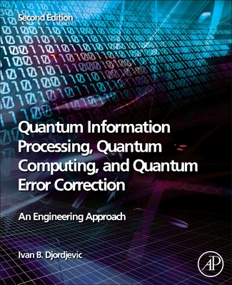 Quantum Information Processing, Quantum Computing, and Quantum Error Correction: An Engineering Approach-cover