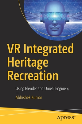 VR Integrated Heritage Recreation: Using Blender and Unreal Engine 4-cover