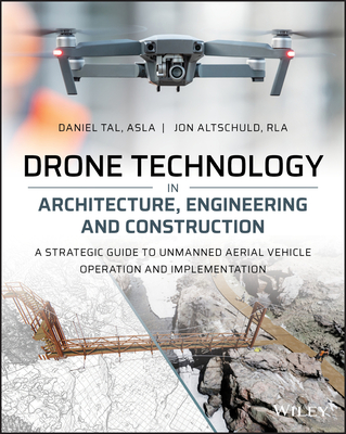 Drone Technology in Architecture, Engineering and Construction: A Strategic Guide to Unmanned Aerial Vehicle Operation and Implementation-cover