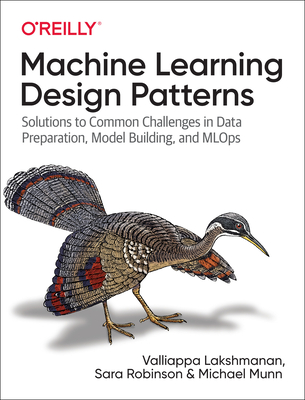 Machine Learning Design Patterns: Solutions to Common Challenges in Data Preparation, Model Building, and Mlops-cover