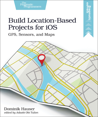 Build Location-Based Projects for IOS: Gps, Sensors, and Maps-cover