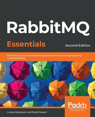 RabbitMQ Essentials - Second Edition: Build distributed and scalable applications with message queuing using RabbitMQ-cover