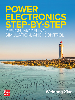 Power Electronics Step-By-Step: Design, Modeling, Simulation, and Control-cover