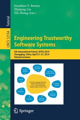 Engineering Trustworthy Software Systems: 5th International School, Setss 2019, Chongqing, China, April 21-27, 2019, Tutorial Lectures-cover