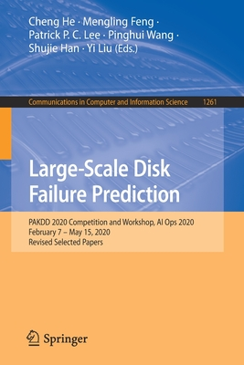 Large-Scale Disk Failure Prediction: Pakdd 2020 Competition and Workshop, AI Ops 2020, February 7 - May 15, 2020, Revised Selected Papers-cover
