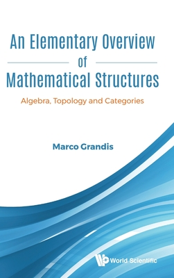 Elementary Overview of Mathematical Structures, An: Algebra, Topology and Categories-cover