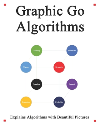 Graphic Go Algorithms: Graphically learn data structures and algorithms better than before-cover