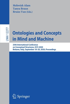 Ontologies and Concepts in Mind and Machine: 25th International Conference on Conceptual Structures, Iccs 2020, Bolzano, Italy, September 18-20, 2020,-cover