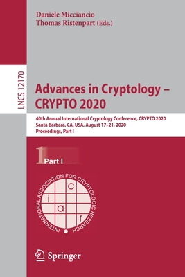 Advances in Cryptology - Crypto 2020: 40th Annual International Cryptology Conference, Crypto 2020, Santa Barbara, Ca, Usa, August 17-21, 2020, Procee-cover