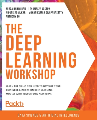 The Deep Learning Workshop: Take a hands-on approach to understanding deep learning and build smart applications that can recognize images and int-cover