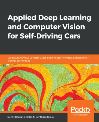 Applied Deep Learning and Computer Vision for Self-Driving Cars: Build autonomous vehicles using deep neural networks and behavior-cloning techniques-cover