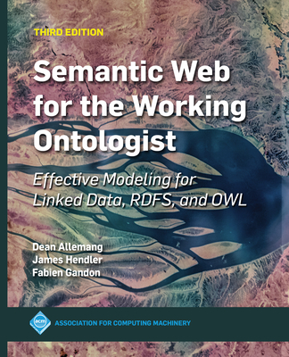 Semantic Web for the Working Ontologist: Effective Modeling for Linked Data, RDFS, and OWL-cover