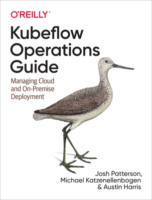 Kubeflow Operations Guide: Managing Cloud and On-Premise Deployment-cover