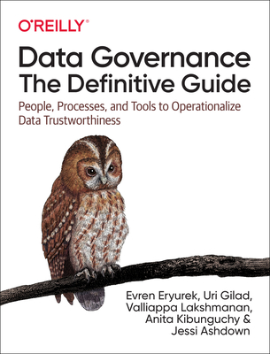 Data Governance: The Definitive Guide: People, Processes, and Tools to Operationalize Data Trustworthiness-cover